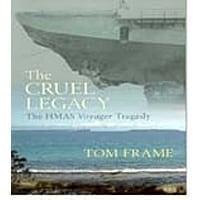 Cruel Legacy - the Hmas Voyager Tragedy