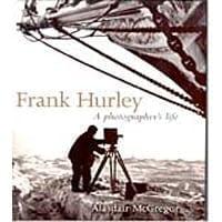 Frank Hurley - A Photographers Life