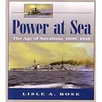 Power At Sea - the Age of Navalism 1890 - 1918