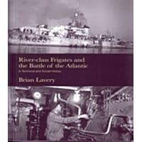 River-Class Frigates And the Battle of the Atlantic