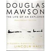 Douglas Mawson The Life of an Explorer